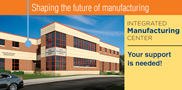 Get involved on the ground floor of the Integrated Manufacturing Center project. It will have a positive impact on business, state and the local economy.