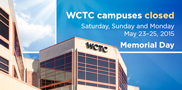 WCTC will be closed Saturday, May 23 through Monday, May 25. Regular College hours will resume Tuesday, May 26.