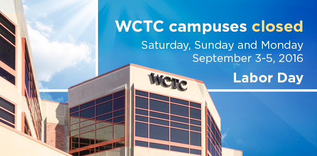 WCTC will be closed Sept. 3-5 for the Labor Day holiday. The College will reopen on Tuesday, Sept. 6. Enjoy the extended weekend!