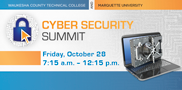 WCTC\'s 3rd Annual Cyber Security Summit, in partnership with Marquette University, answers the call of state leadership to take action to secure our critical infrastructure. Join us to discuss what must be done to understand and combat threats. Register here.