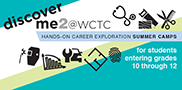 Do you know of a high school student interested in exploring a career in STEM? WCTC's Discover Me 2 camp is designed for sophomores, juniors and seniors and is planned for July 23-26.
