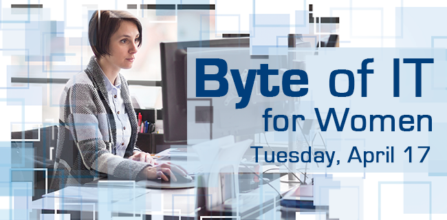 Explore careers including web and software developer, network security specialist, computer support specialist and more at the Byte of IT for Women event. Join us for an inspiring evening!