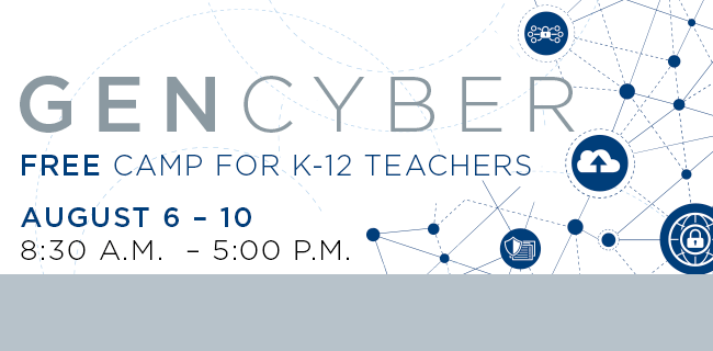 GenCyber will equip teachers with the tools and knowledge they need to stay at the cutting edge of the cybersecurity industry, and then pass that insight along to students. Application deadline is June 8.