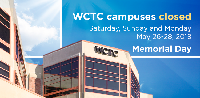 Waukesha County Technical College will be closed for the Memorial Day holiday from Saturday, May 26 through Monday, May 28. All WCTC campuses will reopen on Tuesday, May 29, 2018. Enjoy the holiday!