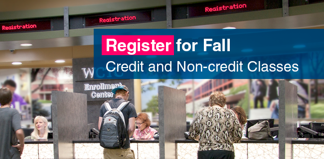 Fall registration is now open for credit and non-credit courses. Sign-up early for best course selection! Classes start Aug. 22.