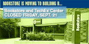 The WCTC Bookstore will be closed Friday, Sept. 21, in its current location in Building K and will reopen in its NEW location in Building B on Monday, Sept. 24. The Tech Ex Center also will be closed Friday; however, the Service Desk within the center will remain open.